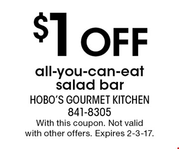 $1 Off all-you-can-eat salad bar. With this coupon. Not validwith other offers. Expires 2-3-17.