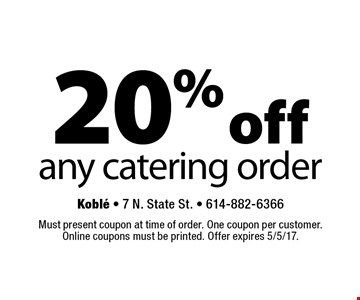 20% offany catering order . Must present coupon at time of order. One coupon per customer. Online coupons must be printed. Offer expires 5/5/17.