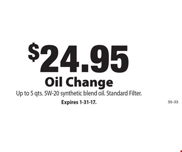 $24.95 Oil Change Up to 5 qts. 5W-20 synthetic blend oil. Standard Filter.. Expires 1-31-17.