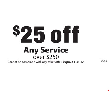 $25 off Any Service over $250. Cannot be combined with any other offer. Expires 1-31-17.