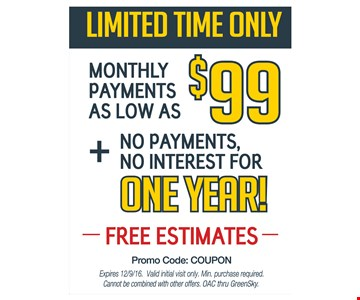 Monthly payments as low as $99 plus no payments, no interest for a year!