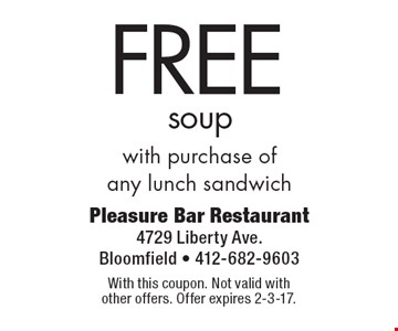 FREE soup with purchase of any lunch sandwich. With this coupon. Not valid with other offers. Offer expires 2-3-17.