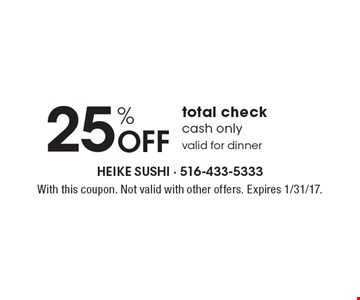 25% OFF total check cash only valid for dinner. With this coupon. Not valid with other offers. Expires 1/31/17.