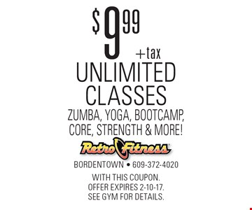 $9.99 + tax Unlimited Classes – Zumba, Yoga, Bootcamp, Core, Strength & More! With this coupon. Offer expires 2-10-17. See gym for details.