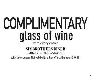 Complimentary glass of wine with every entree. With this coupon. Not valid with other offers. Expires 12-9-16.