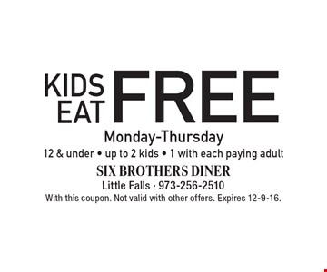 Free kids eat Monday-Thursday. 12 & under. Up to 2 kids. 1 with each paying adult. With this coupon. Not valid with other offers. Expires 12-9-16.