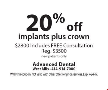 20% off implants plus crown $2800 Includes FREE Consultation. Reg. $3500. New patients only. With this coupon. Not valid with other offers or prior services. Exp. 7-24-17.