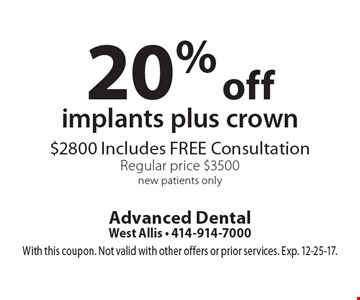 20% off implants plus crown $2800 - Includes FREE Consultation Regular price $3500 new patients only. With this coupon. Not valid with other offers or prior services. Exp. 12-25-17.