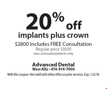 20% off implants plus crown $2800 Includes FREE Consultation Regular price $3500. new uninsured patients only. With this coupon. Not valid with other offers or prior services. Exp. 1-22-18.