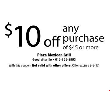 $10 off any purchase of $45 or more. With this coupon. Not valid with other offers. Offer expires 2-3-17.