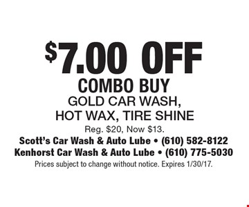 $7.00 off combo. Buy gold car wash, hot wax, tire shine. Reg. $20, Now $13. Prices subject to change without notice. Expires 1/30/17.