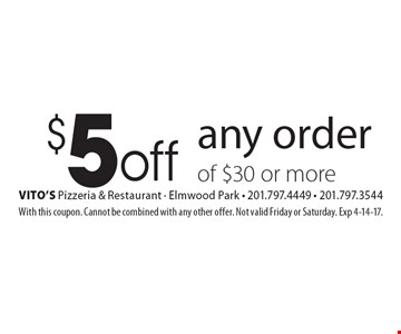 $5 off any order of $30 or more. With this coupon. Cannot be combined with any other offer. Not valid Friday or Saturday. Exp 4-14-17.