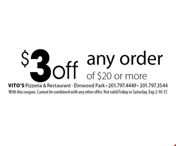$3 off any order of $20 or more. With this coupon. Cannot be combined with any other offer. Not valid Friday or Saturday. Exp 2-10-17.