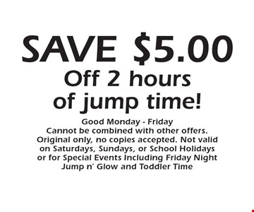Save $5 Off 2 hours of jump time! Good Monday - Friday. Cannot be combined with other offers. Original only, no copies accepted. Not valid on Saturdays, Sundays, or School Holidays or for Special Events Including Friday Night Jump n' Glow and Toddler Time.