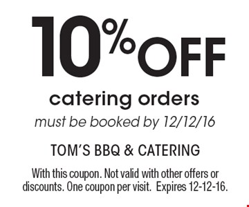 10% Off catering orders, must be booked by 12/12/16. With this coupon. Not valid with other offers or discounts. One coupon per visit.Expires 12-12-16.