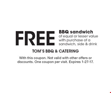 Free BBQ sandwich of equal or lesser value with purchase of a sandwich, side & drink. With this coupon. Not valid with other offers or discounts. One coupon per visit. Expires 1-27-17.