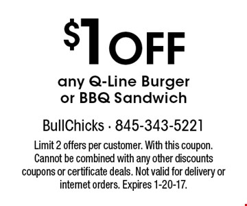 $1 Off any Q-Line Burger or BBQ Sandwich. Limit 2 offers per customer. With this coupon. Cannot be combined with any other discounts coupons or certificate deals. Not valid for delivery or internet orders. Expires 1-20-17.