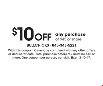 $10 Off any purchase of $45 or more. With this coupon. Cannot be combined with any other offers or deal certificate. Total purchase before tax must be $45 or more. One coupon per person, per visit. Exp. 3-10-17.