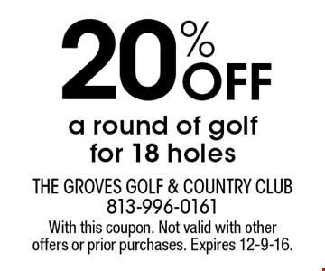 20% Off a round of golf for 18 holes. With this coupon. Not valid with other offers or prior purchases. Expires 12-9-16.