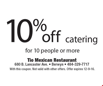 10% off catering for 10 people or more. With this coupon. Not valid with other offers. Offer expires 12-9-16.