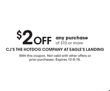 $2 off any purchase of $10 or more. With this coupon. Not valid with other offers or prior purchases. Expires 12-9-16.