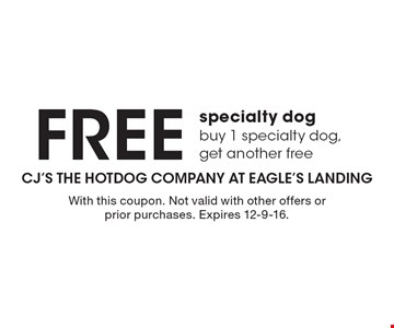 Free specialty dog. Buy 1 specialty dog, get another free. With this coupon. Not valid with other offers or prior purchases. Expires 12-9-16.