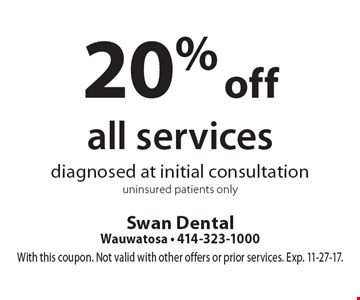 20% off all services diagnosed at initial consultation, uninsured patients only. With this coupon. Not valid with other offers or prior services. Exp. 11-27-17.