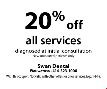 20% off all services diagnosed at initial consultation. New uninsured patients only. With this coupon. Not valid with other offers or prior services. Exp. 1-1-18.