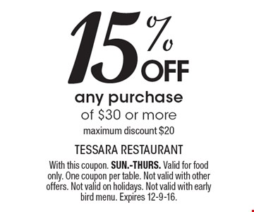 15% OFF any purchase of $30 or more. Maximum discount $20. With this coupon. SUN.-THURS. Valid for food only. One coupon per table. Not valid with other offers. Not valid on holidays. Not valid with early bird menu. Expires 12-9-16.