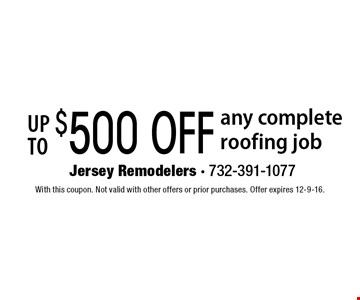 up to $500 OFF any complete roofing job. With this coupon. Not valid with other offers or prior purchases. Offer expires 12-9-16.