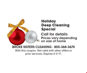 Holiday Deep Cleaning SpecialCall for detailsPrices vary depending on size of home . With this coupon. Not valid with other offers or prior services. Expires 2-3-17.