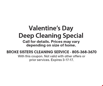 Valentine's Day Deep Cleaning Special. Call for details. Prices may vary depending on size of home.With this coupon. Not valid with other offers or prior services. Expires 3-17-17.