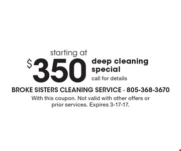Starting at $350 deep cleaning special, call for details. With this coupon. Not valid with other offers or prior services. Expires 3-17-17.