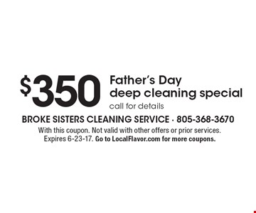$350 Father's Day deep cleaning special, call for details. With this coupon. Not valid with other offers or prior services. Expires 6-23-17. Go to LocalFlavor.com for more coupons.