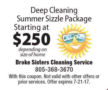 Starting at $250 Deep Cleaning Summer Sizzle Package depending on size of home. With this coupon. Not valid with other offers or prior services. Offer expires 7-21-17.
