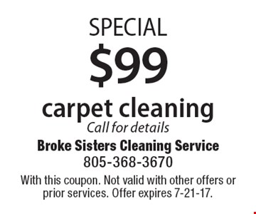 SPECIAL $99 carpet cleaning Call for details. With this coupon. Not valid with other offers or prior services. Offer expires 7-21-17.