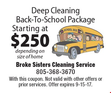 Starting at $250 Deep Cleaning Back-To-School Package. Depending on size of home. With this coupon. Not valid with other offers or prior services. Offer expires 9-15-17.