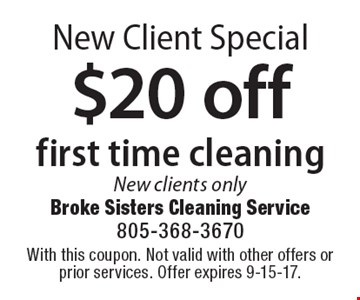 New Client Special. $20 off first time cleaning. New clients only. With this coupon. Not valid with other offers or prior services. Offer expires 9-15-17.