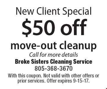 New Client Special $50 off. Move-out cleanup. Call for more details. With this coupon. Not valid with other offers or prior services. Offer expires 9-15-17.