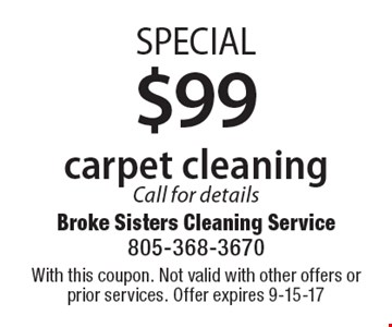 SPECIAL $99 carpet cleaning. Call for details. With this coupon. Not valid with other offers or prior services. Offer expires 9-15-17