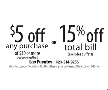 $5 off any purchase of $30 or more (excludes buffets) or 15% off total bill (excludes buffets). With this coupon. Not valid with other offers or prior purchases. Offer expires 12-16-16.