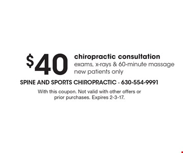 $40 chiropractic consultation exams, x-rays & 60-minute massage. New patients only. With this coupon. Not valid with other offers or prior purchases. Expires 2-3-17.