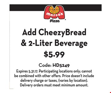 Add Cheezy Bread & 2- Liter Beverage $5.99