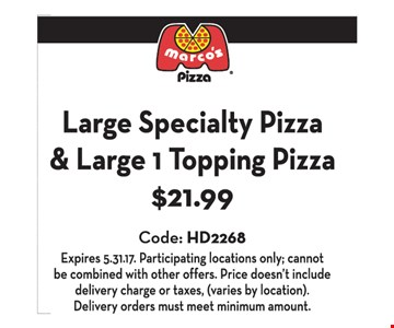 Large Specialty Pizza & Large 1 Topping Pizza $21.99