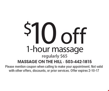 $10 off 1-hour massage regularly $65. Please mention coupon when calling to make your appointment. Not valid with other offers, discounts, or prior services. Offer expires 2-10-17