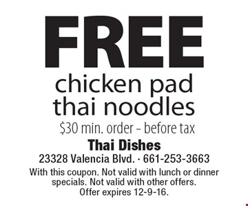 Free chicken pad thai noodles. $30 min. order. Before tax. With this coupon. Not valid with lunch or dinner specials. Not valid with other offers.Offer expires 12-9-16.