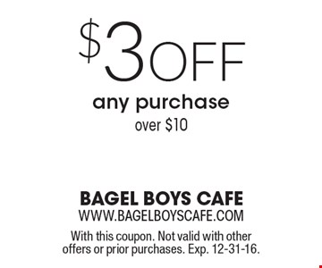 $3 Off any purchase over $10. With this coupon. Not valid with other offers or prior purchases. Exp. 12-31-16.