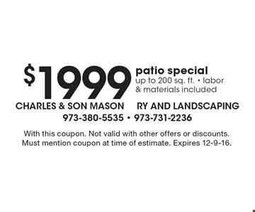 $1999 patio special up to 200 sq. ft. - labor & materials included. With this coupon. Not valid with other offers or discounts. Must mention coupon at time of estimate. Expires 12-9-16.