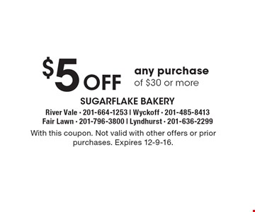 $5 Off any purchase of $30 or more. With this coupon. Not valid with other offers or prior purchases. Expires 12-9-16.