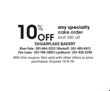 10% Off any specialty cake order limit $50 off. With this coupon. Not valid with other offers or prior purchases. Expires 12-9-16.